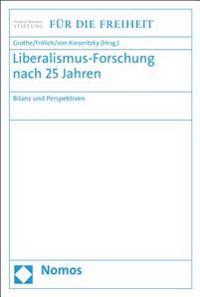 Liberalismus-Forschung Nach 25 Jahren: Bilanz Und Perspektiven