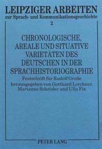 Chronologische, Areale Und Situative Varietaeten Des Deutschen in Der Sprachhistoriographie: Festschrift Fuer Rudolf Grosse
