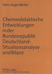 Chemiedidaktische Entwicklungen in Der Bundesrepublik Deutschland - Situationsanalyse Und Bilanz
