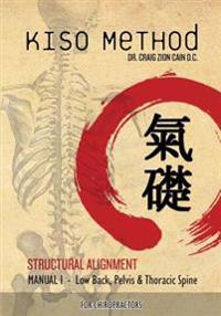 Kiso Method Structural Alignment Manual I for Chiropractors: Low Back, Pelvis, Thoracic Spine