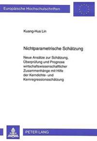 Nichtparametrische Schaetzung: Neue Ansaetze Zur Schaetzung, Ueberpruefung Und Prognose Wirtschaftswissenschaftlicher Zusammenhaenge Mit Hilfe Der Ke