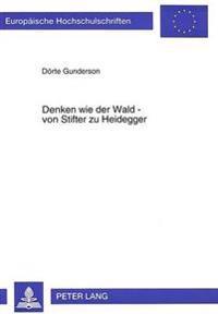 Denken Wie Der Wald - Von Stifter Zu Heidegger: Untersuchungen Zu Heideggers Denken