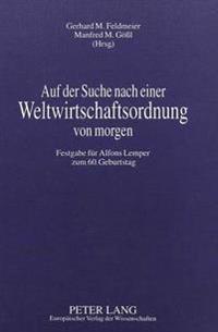 Auf Der Suche Nach Einer Weltwirtschaftsordnung Von Morgen: Festgabe Fuer Alfons Lemper Zum 60. Geburtstag