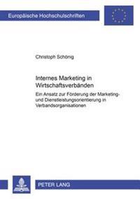Internes Marketing in Wirtschaftsverbaenden: Ein Ansatz Zur Foerderung Der Marketing- Und Dienstleistungsorientierung in Verbandsorganisationen
