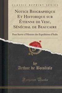 Notice Biographique Et Historique Sur Etienne de Vesc, Senechal de Beaucaire