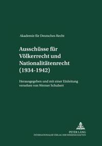 Ausschuesse Fuer Voelkerrecht Und Fuer Nationalitaetenrecht (1934-1942): Herausgegeben Und Mit Einer Einleitung Versehen Von Werner Schubert