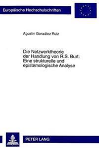 Die Netzwerktheorie Der Handlung Von R.S. Burt: . Eine Strukturelle Und Epistemologische Analyse