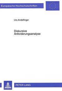 Diskursive Anforderungsanalyse: Ein Beitrag Zum Reduktionsproblem Bei Systementwicklungen in Der Informatik