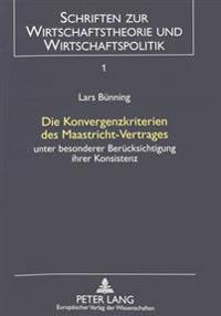 Die Konvergenzkriterien Des Maastricht-Vertrages: Unter Besonderer Beruecksichtigung Ihrer Konsistenz