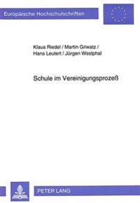 Schule Im Vereinigungsprozess: Probleme Und Erfahrungen Aus Lehrer- Und Schuelerperspektive
