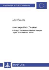 Industriepolitik in Ostasien: Konzepte Und Kontroversen Am Beispiel Japan, Suedkorea Und Taiwan