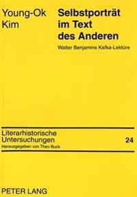 Selbstportrait Im Text Des Anderen: Walter Benjamins Kafka-Lektuere