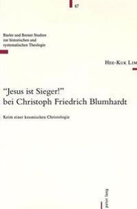 -Jesus Ist Sieger!- Bei Christoph Friedrich Blumhardt: Keim Einer Kosmischen Christologie