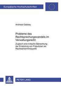 Probleme Des Rechtsprechungswandels Im Verwaltungsrecht: Zugleich Eine Kritische Betrachtung Der Einstufung Von Praejudizien ALS Rechtserkenntnisquell