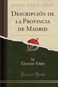 Descripcion de La Provincia de Madrid (Classic Reprint)
