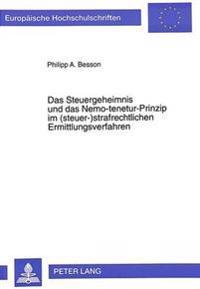 Das Steuergeheimnis Und Das Nemo-Tenetur-Prinzip Im (Steuer-)Strafrechtlichen Ermittlungsverfahren