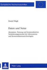 Daten Und Netze: Akzeptanz, Nutzung Und Kommunikatives Veraenderungspotential Der Informations- Und Kommunikationstechnologien
