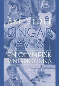 Ringar av is : En olympisk vinterkrönika