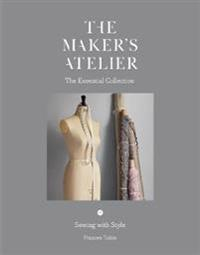 The Maker's Atelier: The Essential Collection: Sewing with Style