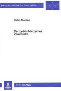 Der Leib in Nietzsches Zarathustra: Zur Ueberwindung Des Nihilismus in Seiner Radikalisierung