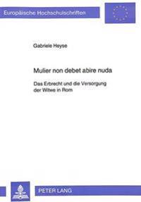 Mulier Non Debet Abire Nuda: Das Erbrecht Und Die Versorgung Der Witwe in ROM