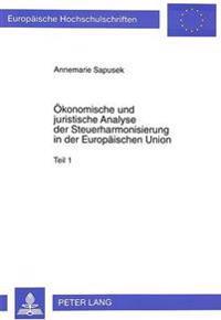 Oekonomische Und Juristische Analyse Der Steuerharmonisierung in Der Europaeischen Union: Umsatzsteuer, Spezielle Verbrauchsteuern, Direkte Unternehme