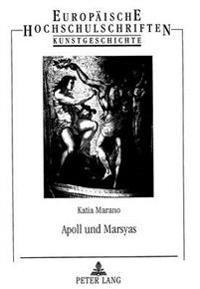 Apoll Und Marsyas: Ikonologische Studien Zu Einem Mythos in Der Italienischen Renaissance