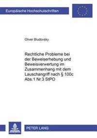 Rechtliche Probleme Bei Der Beweiserhebung Und Beweisverwertung Im Zusammenhang Mit Dem Lauschangriff Nach 100c ABS.1 NR.3 Stpo