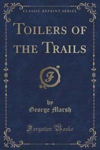 Toilers of the Trails (Classic Reprint)