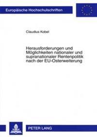 Herausforderungen Und Moeglichkeiten Nationaler Und Supranationaler Rentenpolitik Nach Der Eu-Osterweiterung: Eine Intergenerationelle Analyse Anhand