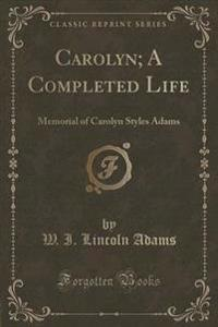 Carolyn; A Completed Life