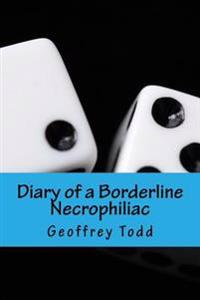 Diary of a Borderline Necrophiliac