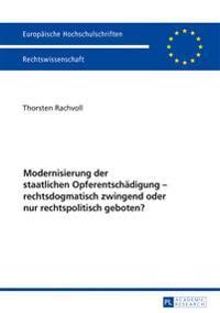 Modernisierung Der Staatlichen Opferentschaedigung - Rechtsdogmatisch Zwingend Oder Nur Rechtspolitisch Geboten?