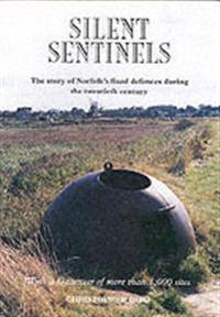 Silent sentinels - the story of norfolks fixed defences in the twentieth ce