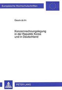 Konzernrechnungslegung in Der Republik Korea Und in Deutschland: Darstellung, Vergleich Und Analyse