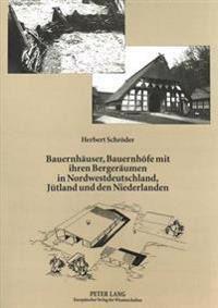 Bauernhaeuser, Bauernhoefe Mit Ihren Bergeraeumen in Nordwestdeutschland, Juetland Und Den Niederlanden: Bau- Und Gefuegegeschichte Baeuerlicher Haupt