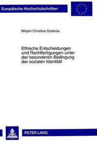 Ethische Entscheidungen Und Rechtfertigungen Unter Der Besonderen Bedingung Der Sozialen Identitaet