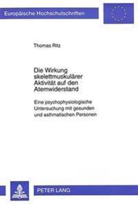 Die Wirkung Skelettmuskulaerer Aktivitaet Auf Den Atemwiderstand: Eine Psychophysiologische Untersuchung Mit Gesunden Und Asthmatischen Personen