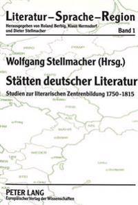 Staetten Deutscher Literatur: Studien Zur Literarischen Zentrenbildung 1750-1815