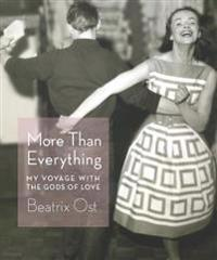 More Than Everything: My Voyage with the Gods of Love