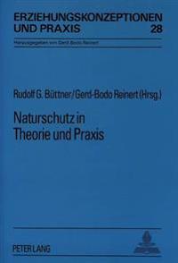 Naturschutz in Theorie Und Praxis: Mit Beispielen Zum Tier-, Landschafts- Und Gewaesserschutz