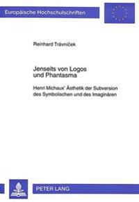 Jenseits Von Logos Und Phantasma: Henri Michaux' Aesthetik Der Subversion Des Symbolischen Und Des Imaginaeren