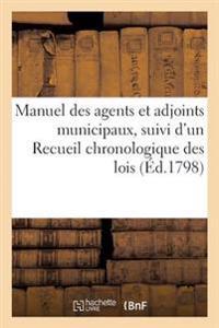 Manuel Des Agents Et Adjoints Municipaux, Suivi d'Un Recueil Chronologique Des Lois