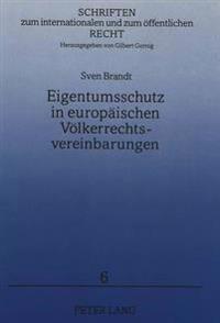 Eigentumsschutz in Europaeischen Voelkerrechtsvereinbarungen: Emrk, Europaeisches Gemeinschaftsrecht, Ksze-. Unter Beruecksichtigung Der Historischen
