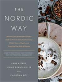 The Nordic Way: Discover the World's Most Perfect Carb-To-Protein Ratio for Preventing Weight Gain or Regain, and Lowering Your Risk o