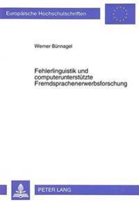 Fehlerlinguistik Und Computerunterstuetzte Fremdsprachenerwerbsforschung: Ein Beitrag Zur Genuskompetenz Im Spanischen