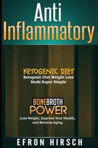 Anti Inflammatory: This Book Includes: Ketogenic Diet, Bone Broth Power