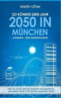So könnte dein Jahr 2050 in München aussehen - Eine Zukunftsvision