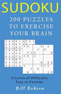 Sudoku - 200 Puzzles to Exercise Your Brain: 5 Levels of Difficulty, Easy to Extreme