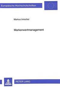 Markenwertmanagement: Aufbau Und Erhalt Von Markenwissen Und -Vertrauen Im Wettbewerb. Eine Informationsoekonomische Analyse